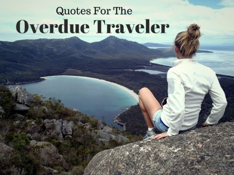 travel quotes for the overdue traveler